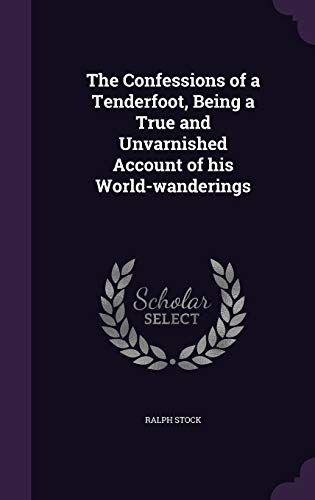 9781359720788: The Confessions of a Tenderfoot, Being a True and Unvarnished Account of his World-wanderings