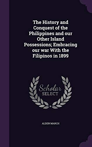 9781359721129: The History and Conquest of the Philippines and Our Other Island Possessions; Embracing Our War with the Filipinos in 1899
