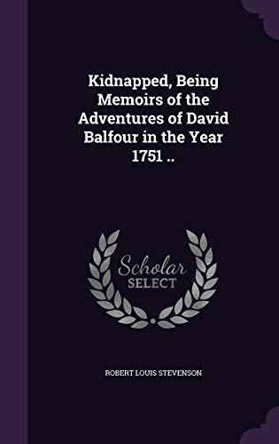 9781359744746: Kidnapped, Being Memoirs of the Adventures of David Balfour in the Year 1751 ..