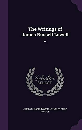 9781359767899: The Writings of James Russell Lowell ..