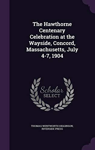 The Hawthorne Centenary Celebration at the Wayside,: Thomas Wentworth Higginson,