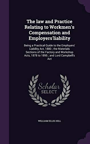 The Law and Practice Relating to Workmen's: William Ellis Hill