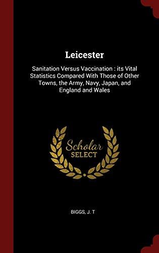 9781359868909: Leicester: Sanitation Versus Vaccination : its Vital Statistics Compared With Those of Other Towns, the Army, Navy, Japan, and England and Wales