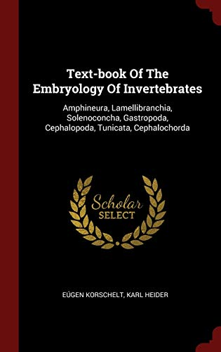 9781359871459: Text-book Of The Embryology Of Invertebrates: Amphineura, Lamellibranchia, Solenoconcha, Gastropoda, Cephalopoda, Tunicata, Cephalochorda