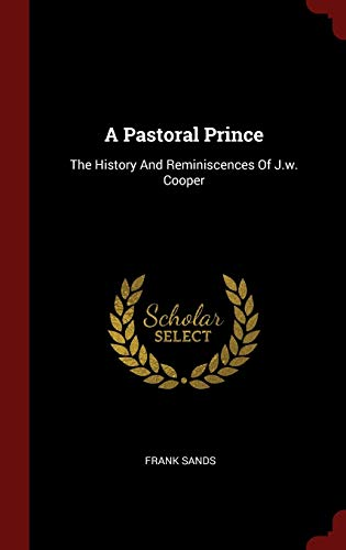 9781359878038: A Pastoral Prince: The History And Reminiscences Of J.w. Cooper