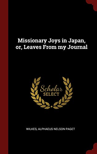 Missionary Joys in Japan, Or, Leaves from: Alphaeus Nelson Paget