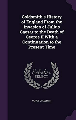 9781359903372: Goldsmith's History of England From the Invasion of Julius Caesar to the Death of George II With a Continuation to the Present Time