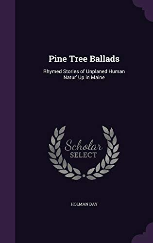 9781359903716: Pine Tree Ballads: Rhymed Stories of Unplaned Human Natur' Up in Maine