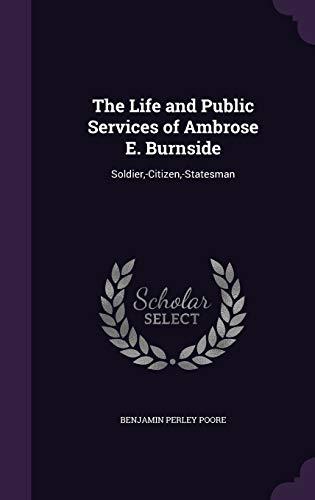 9781359912848: The Life and Public Services of Ambrose E. Burnside: Soldier, -Citizen, -Statesman