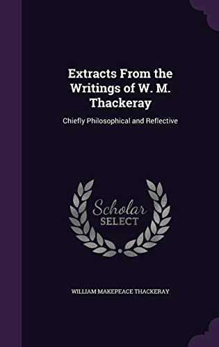9781359913715: Extracts from the Writings of W. M. Thackeray: Chiefly Philosophical and Reflective