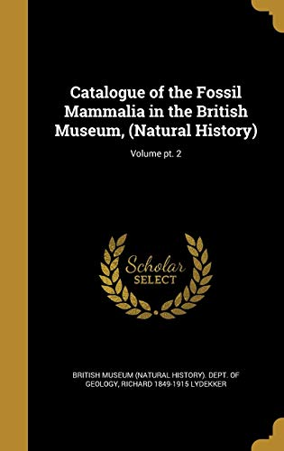 9781359992000: Catalogue of the Fossil Mammalia in the British Museum, (Natural History); Volume PT. 2