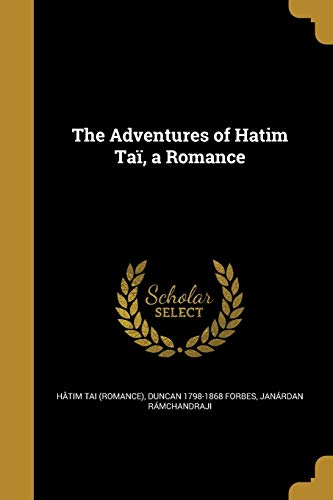 The Adventures of Hatim Tai, a Romance: Duncan 1798-1868 Forbes,
