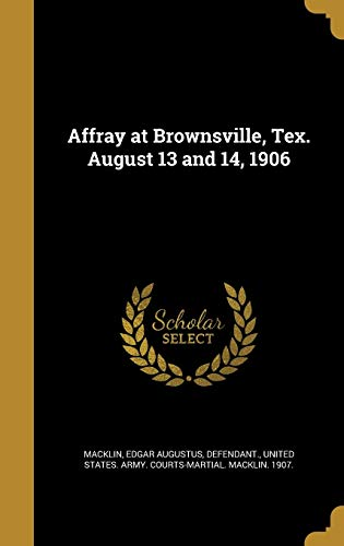 9781360138404: Affray at Brownsville, Tex. August 13 and 14, 1906