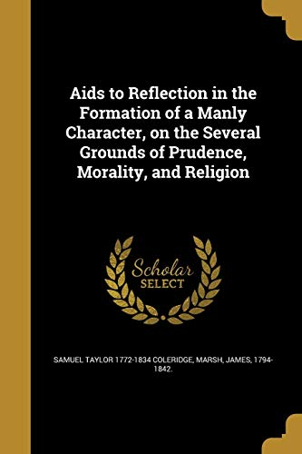 9781360154657: Aids to Reflection in the Formation of a Manly Character, on the Several Grounds of Prudence, Morality, and Religion
