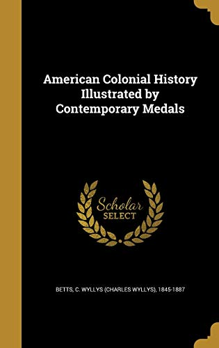9781360208367: American Colonial History Illustrated by Contemporary Medals