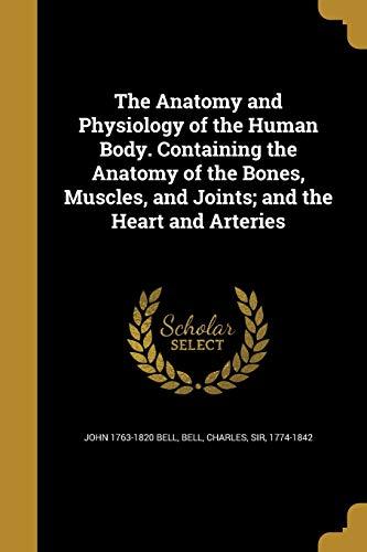 9781360268910: The Anatomy and Physiology of the Human Body. Containing the Anatomy of the Bones, Muscles, and Joints; And the Heart and Arteries