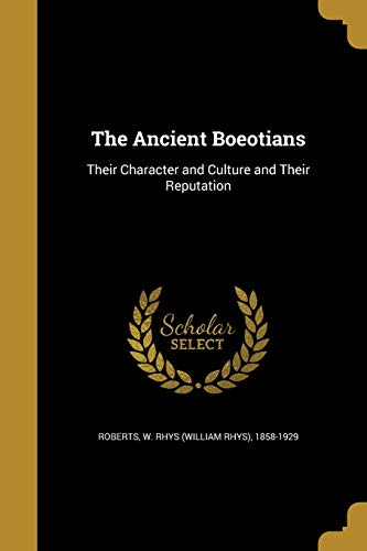 The Ancient Boeotians /& The Coinage of Boeotia by Rhys Roberts /& Barclay V Head