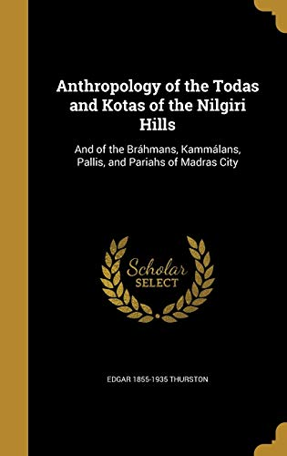 9781360361468: Anthropology of the Todas and Kotas of the Nilgiri Hills: And of the Brahmans, Kammalans, Pallis, and Pariahs of Madras City