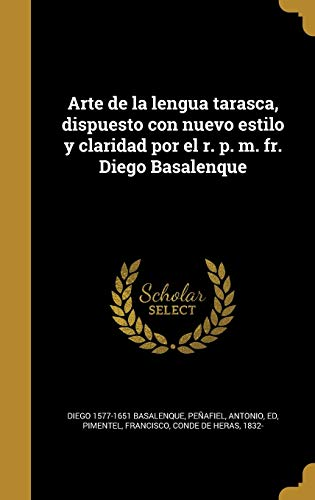 9781360395265: Arte de La Lengua Tarasca, Dispuesto Con Nuevo Estilo y Claridad Por El R. P. M. Fr. Diego Basalenque (Spanish Edition)