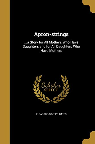 9781360414157: Apron-Strings: ...a Story for All Mothers Who Have Daughters and for All Daughters Who Have Mothers