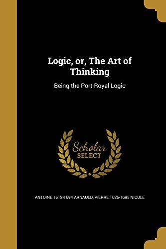9781360420615: Logic, Or, the Art of Thinking