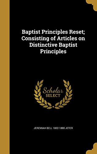 9781360513225: Baptist Principles Reset; Consisting of Articles on Distinctive Baptist Principles
