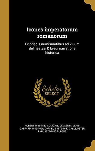 Icones Imperatorum Romanorum: Ex Priscis Numismatibus Ad: Hubert 1526-1583 Goltzius,
