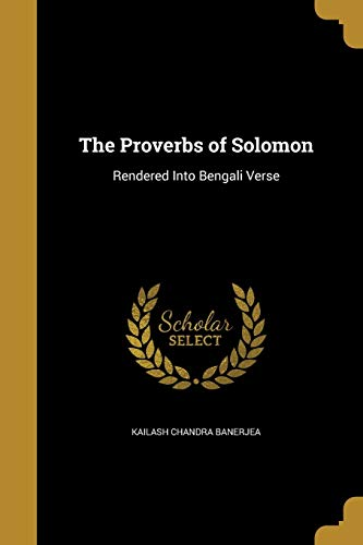 The Proverbs of Solomon: Rendered Into Bengali: Kailash Chandra Banerjea