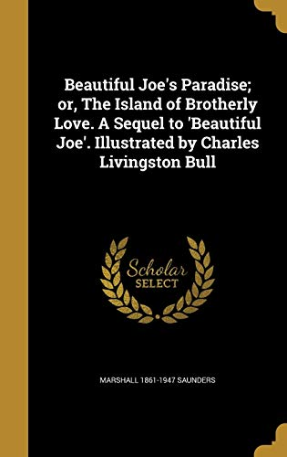 9781360535722: Beautiful Joe's Paradise; Or, the Island of Brotherly Love. a Sequel to 'Beautiful Joe'. Illustrated by Charles Livingston Bull