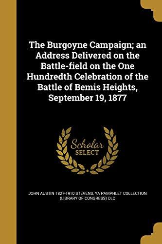 9781360556307: The Burgoyne Campaign; An Address Delivered on the Battle-Field on the One Hundredth Celebration of the Battle of Bemis Heights, September 19, 1877