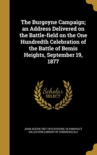 9781360556314: The Burgoyne Campaign; An Address Delivered on the Battle-Field on the One Hundredth Celebration of the Battle of Bemis Heights, September 19, 1877
