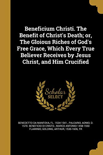 Beneficium Christi. the Benefit of Christ s: Marco Antonio 1498-1550