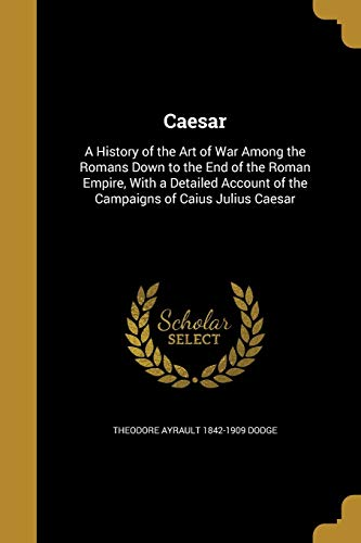 9781360616926: Caesar: A History of the Art of War Among the Romans Down to the End of the Roman Empire, with a Detailed Account of the Campaigns of Caius Julius Caesar
