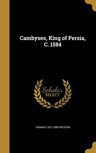 9781360619354: Cambyses, King of Persia, C. 1584