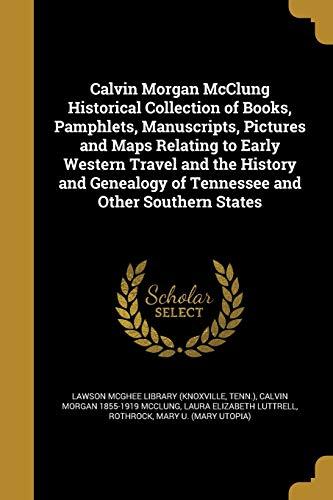 Calvin Morgan McClung Historical Collection of Books,: Calvin Morgan 1855-1919