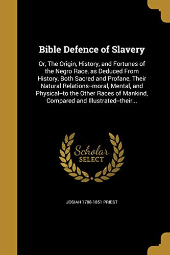 9781360721859: Bible Defence of Slavery: Or, the Origin, History, and Fortunes of the Negro Race, as Deduced from History, Both Sacred and Profane, Their Natural ... Mankind, Compared and Illustrated--Their...