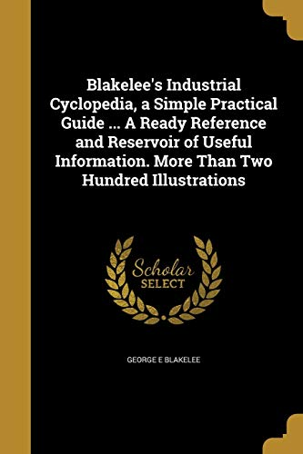 Blakelee s Industrial Cyclopedia, a Simple Practical: George E Blakelee