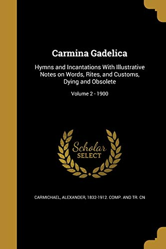 9781360908960: Carmina Gadelica: Hymns and Incantations with Illustrative Notes on Words, Rites, and Customs, Dying and Obsolete; Volume 2-1900