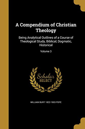 9781360961552: A Compendium of Christian Theology: Being Analytical Outlines of a Course of Theological Study, Biblical, Dogmatic, Historical; Volume 3