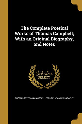 9781361037034: The Complete Poetical Works of Thomas Campbell; With an Original Biography, and Notes