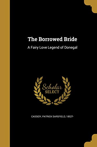 The Borrowed Bride: A Fairy Love Legend: Cassidy, Patrick Sarsfield,