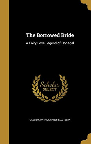 The Borrowed Bride: A Fairy Love Legend