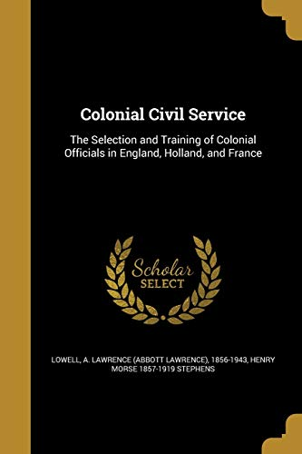 9781361242919: Colonial Civil Service: The Selection and Training of Colonial Officials in England, Holland, and France