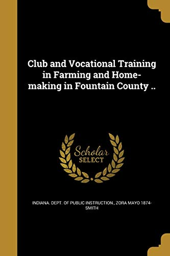 9781361380314: Club and Vocational Training in Farming and Home-Making in Fountain County ..