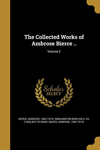 9781361457733: The Collected Works of Ambrose Bierce ..; Volume 2