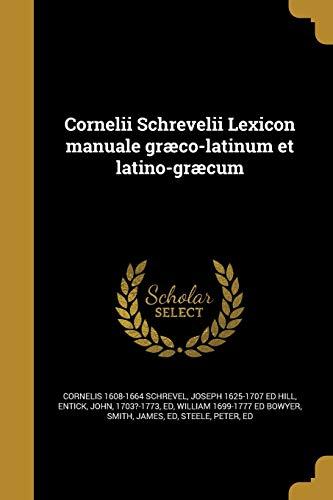 Cornelii Schrevelii Lexicon Manuale Graeco-Latinum Et Latino-Graecum: Cornelis 1608-1664 Schrevel,