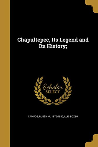 Chapultepec, Its Legend and Its History; (Paperback): Luis Bozzo
