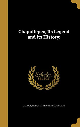Chapultepec, Its Legend and Its History; (Hardback): Luis Bozzo
