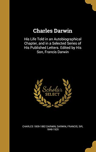 9781361541944: Charles Darwin: His Life Told in an Autobiographical Chapter, and in a Selected Series of His Published Letters. Edited by His Son, Francis Darwin
