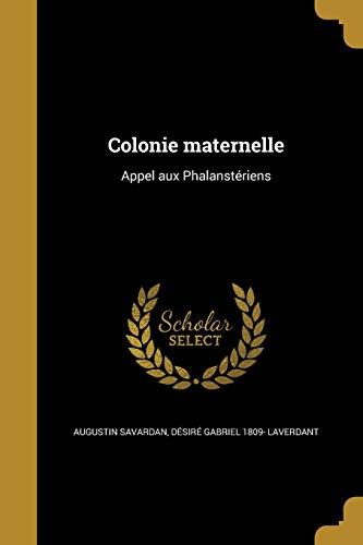 Colonie Maternelle: Appel Aux Phalansteriens (Paperback): Augustin Savardan, Desire
